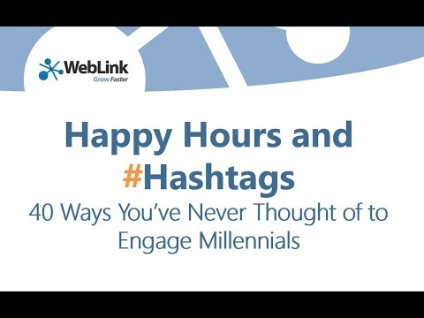 Happy Hours and Hashtags: 40 Ways You ve Never Thought of to Engage Millennials