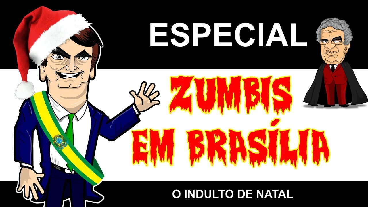 ZUMBIS EM BRASÍLIA - ESPECIAL INDULTO DE NATAL