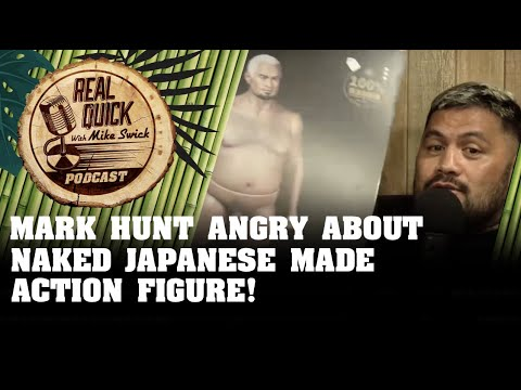 Mark Hunt Angry About Naked Action Figure - Real Quick With Mike Swick Podcast