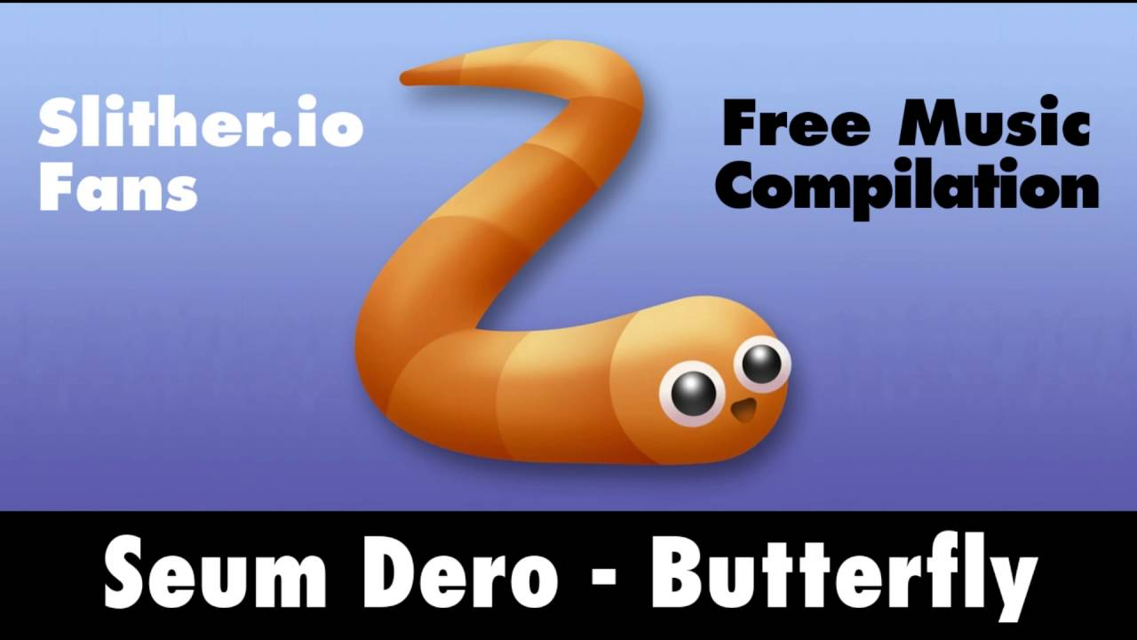 Free music for slither.io: Seum Dero - Butterfly