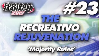 The Recreativo Rejuvenation #23 | Majority Rules | Football Manager 2017 Let's Play