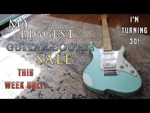 Biggest Guitar Course Sale I'll Ever Do ...I'm Turning 30! (& something special)