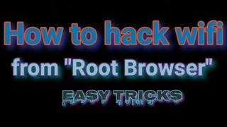 How to hack wifi from [ROOT BROWSER]