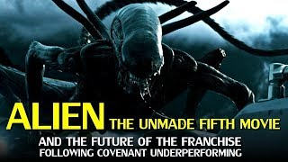 Alien: The Unmade Fifth Movie & The Future of the Franchise