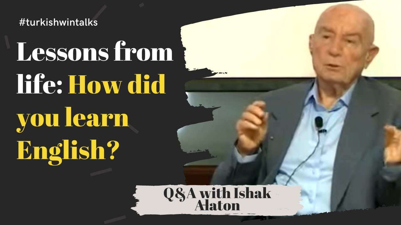 Q&A with İshak Alaton | Lessons from life: How did you learn English?
