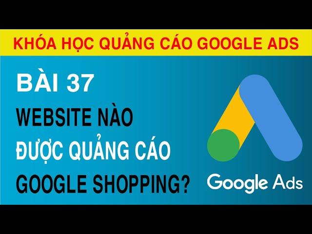 [Tuyên Trần] [Bài 37]  Những Điều Kiện Để Website Có Thể Chạy Quảng Cáo Google Shopping