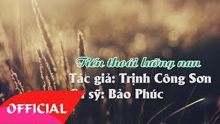 Tiến Thoái Lưỡng Nan - Trịnh Công Sơn   Nhạc Trữ Tình 2017   MV Audio