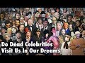Do Dead Celebrities Visit Us In Our Dreams