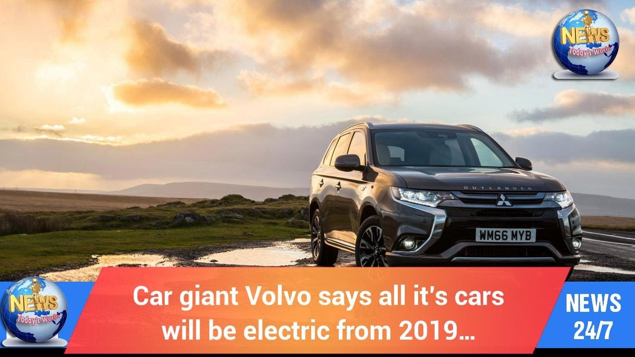 today's world: car giant volvo says all it's cars will be electric