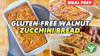 Meal Prep - Gluten-free Walnut Zucchini Bread