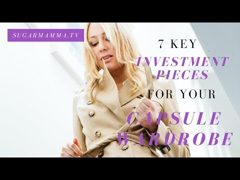 Capsule Wardrobe Fashion - 7 Key Investments || SugarMamma.TV
