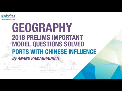 PORTS WITH CHINESE INFLUENCE | 2018 PRELIMS IMPORTANT MODEL QUESTION SOLVED | GEOGRAPHY | NEO IAS
