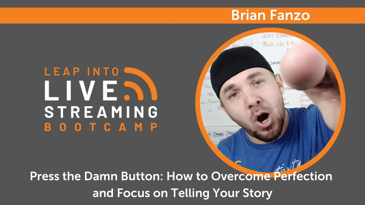 Press the Damn Button - How to Overcome Perfection and Focus on Telling Your Story
