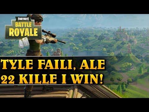 TYLE FAILI, ALE 22 KILLE I WIN - FORTNITE BATTLE ROYALE