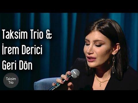 Taksim Trio \u0026 İrem Derici - Geri Dön