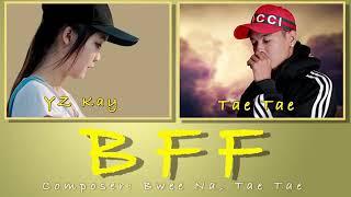 Karen new hip hop song 2019 BFF ( Tae Tae ft YZ Kay