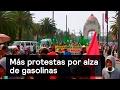 Más protestas por alza de gasolinas - Gasolina - Denise Maerker 10 en punto