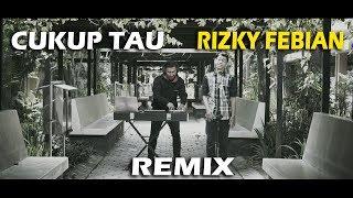 Video CUKUP TAU - RIZKY FEBIAN ( REMIX ) download MP3, 3GP, MP4, WEBM, AVI, FLV Maret 2018
