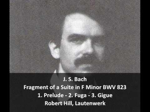 J. S. Bach - Fragment of a Suite in F Minor BWV 823 - Robert Hill, Lautenwerk