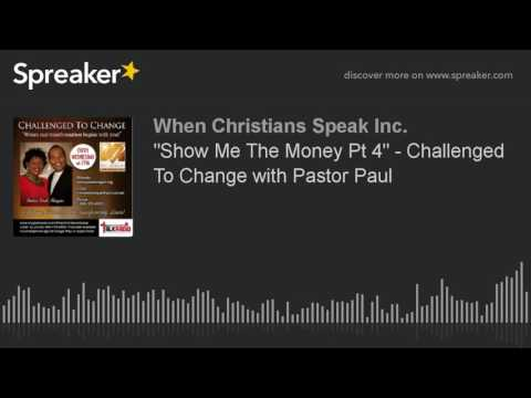 """""""Show Me The Money Pt 4"""" - Challenged To Change with Pastor Paul"""