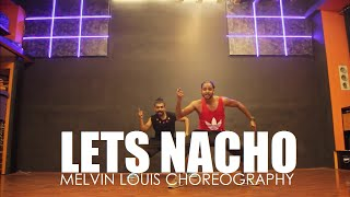 Lets Nacho | Melvin Louis Choreography