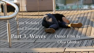 Tom Weksler and Toronto. Part 3. Waves