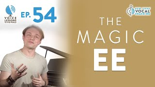 "Ep. 54 ""The Magic EE"" - Voice Lessons To The World"