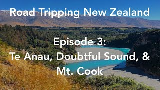 Road Tripping New Zealand, Episode 3: Te Anau, Doubtful Sound, & Mt. Cook