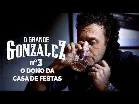 O GRANDE GONZALEZ - EP03: O DONO DA CASA DE FESTAS