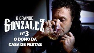 Vídeo - O Grande Gonzalez – EP03: O Dono da Casa de Festas