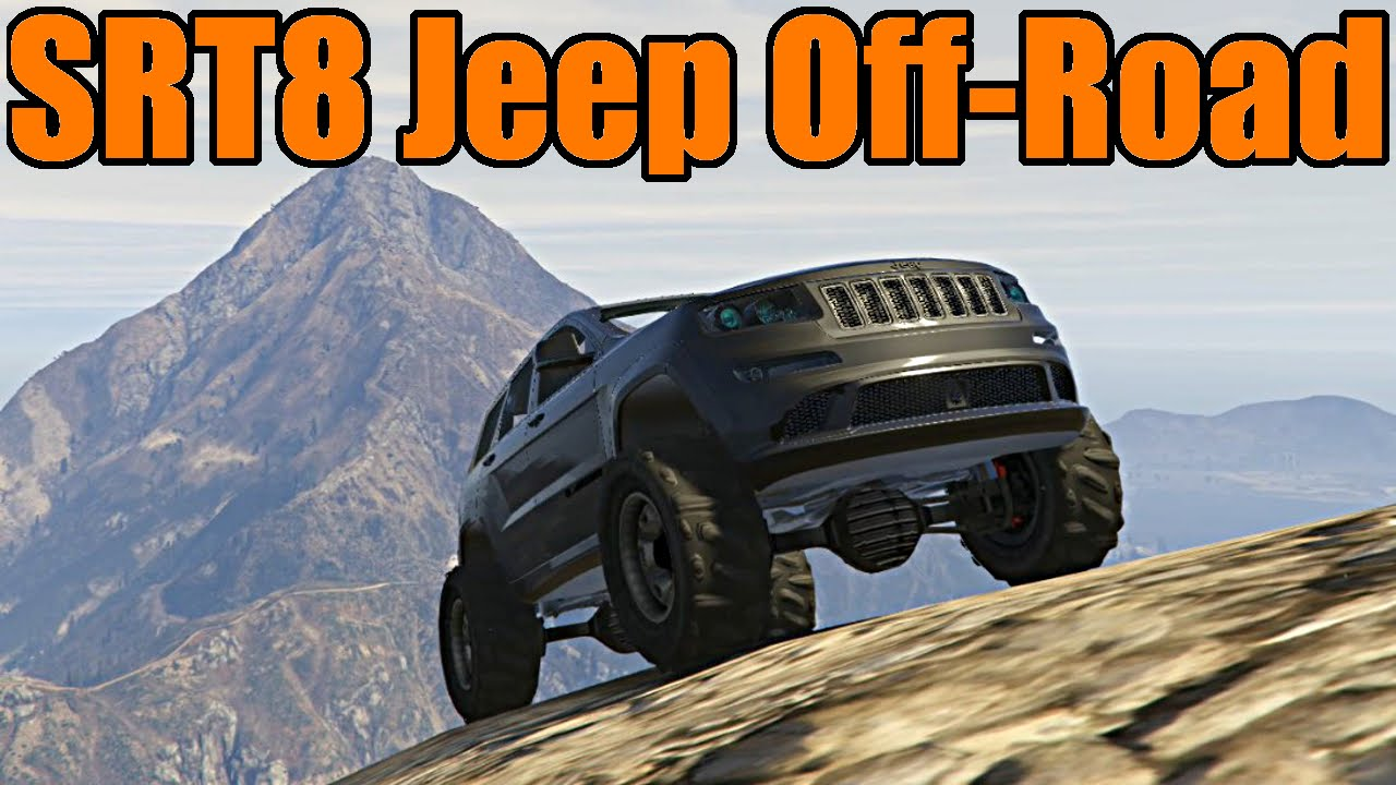 Lifted Jeep Srt8 >> Gta 5 Lifted Jeep Grand Cherokee Srt8 Off Roading Challenge