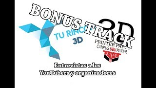 3D Printer Party #3 - BONUS TRACK Entrevistas a los YouTubers y organizadores