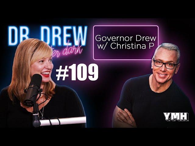 Ep. 109 Governor Drew w/ Christina P   Dr. Drew After Dark