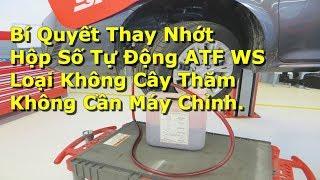 [Xe oto] BÍ QUYẾT Cách Thay Nhớt Hộp Số T/Động ATF WS 0 Cây Thăm 0 Cần Máy Móc.
