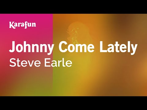 Karaoke Johnny Come Lately - Steve Earle *