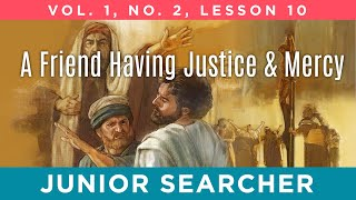 A Friend Having Justice and Mercy | Lesson 10 - Junior Searcher Vol. 1 No. 2