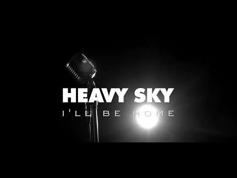 Heavy Sky // I'll Be Home (OFFICIAL VIDEO)