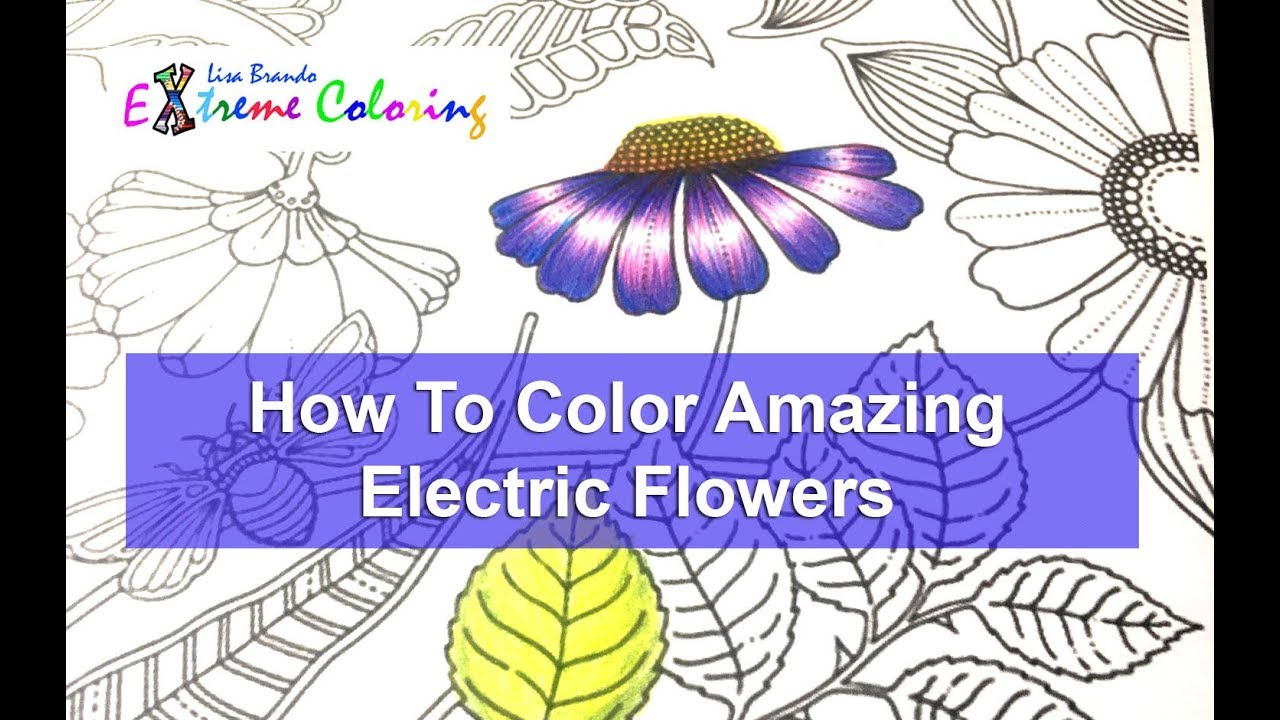 How To Color AMAZING VIBRANT ELECTRIC Flowers In Adult Coloring Books Extreme Lisa Brando