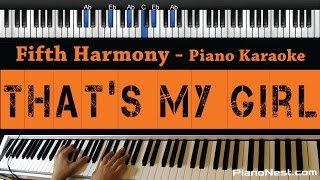 Fifth Harmony - That's My Girl - Piano Karaoke / Sing Along / Cover with Lyrics