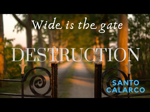 Santo Calarco: Bitesize - Wide is the gate that leads to DESTRUCTION.