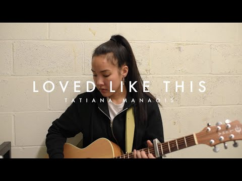 Loved Like This (Original) | Tatiana Manaois