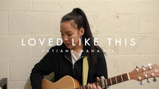 Repeat youtube video Loved Like This (Original) | Tatiana Manaois