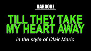 HQ Karaoke - Till They Take My Heart Away - Clair Marlo