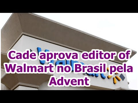 Cade aprova editor of Walmart no Brasil pela Advent