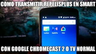 METODO TRANSMITIR REPELISPLUS CON GOOGLE CHROMECAST 2 TV NORMAL SMARTV ALTERNATIVA SSIPTV 2017