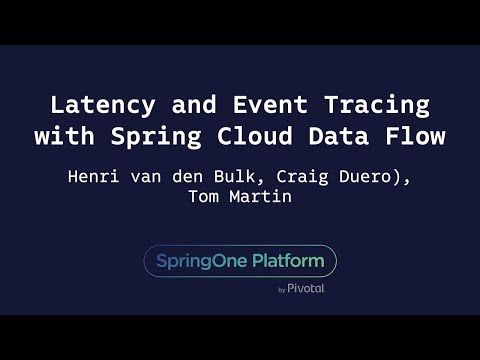 Latency and Event Tracing with Spring Cloud Data Flow - Henri van den Bulk, Craig Duero, Tom Martin