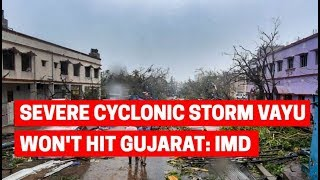 Cyclone Vayu changes course, won't hit Gujarat: IMD