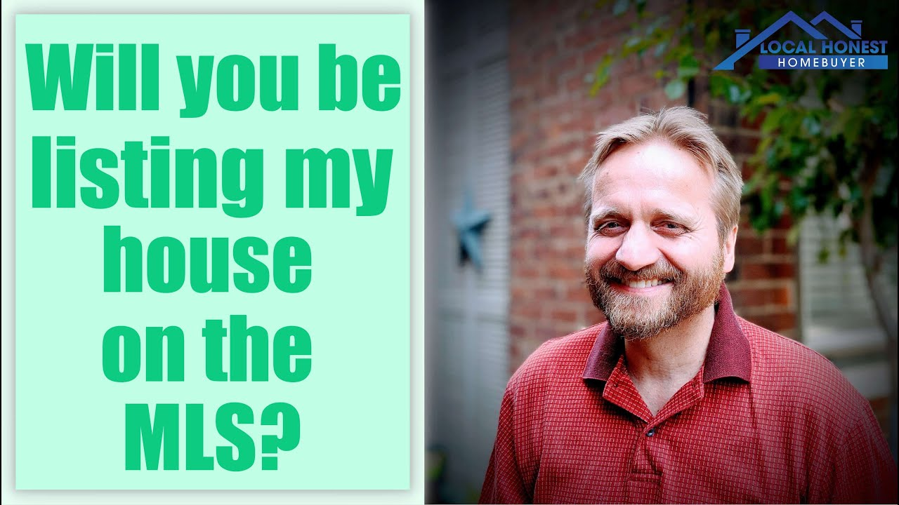 Local Honest Homebuyer | Will you be listing my house on the MLS or actually buying it?
