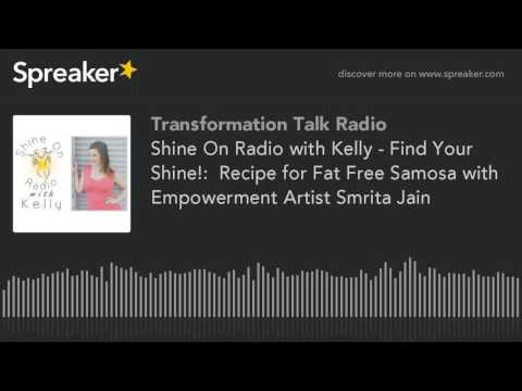 Shine On Radio with Kelly - Find Your Shine!:  Recipe for Fat Free Samosa with Empowerment Artist Sm