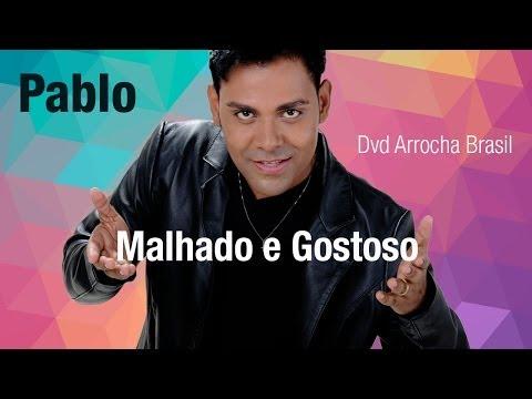Pablo -- Malhado e Gostoso (Dvd - Arrocha Brasil) Vídeo Oficial